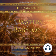 By the Waters of Babylon: A Captive's Song - Psalm 137