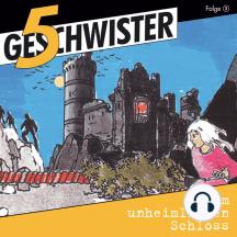 Im unheimlichen Schloss (5 Geschwister 3): Kinder-Hörspiel