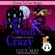 Witch Is When It Gets Crazy: A Lemon Tea Cozy Mystery