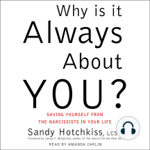 Why Is It Always About You?: Saving Yourself from the Narcissists in Your Life