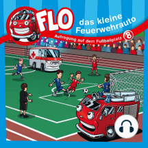Aufregung auf dem Fußballplatz (Flo, das kleine Feuerwehrauto 8): Kinder-Hörspiel