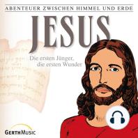 Jesus - Die ersten Jünger, die ersten Wunder (Abenteuer zwischen Himmel und Erde 22)
