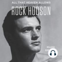 All That Heaven Allows: A Biography of Rock Hudson