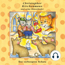 Der verborgene Schatz (Christopher Kirchenmaus und seine Mäuselieder 23): Kinder-Hörspiel