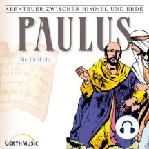 Paulus - Die Umkehr (Abenteuer zwischen Himmel und Erde 28): Hörspiel