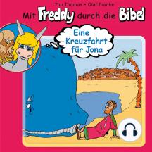 Eine Kreuzfahrt für Jona (Mit Freddy durch die Bibel 8): Ein musikalisches Hörspiel