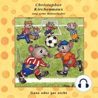Ganz oder gar nicht (Christopher Kirchenmaus und seine Mäuselieder 21)