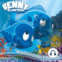 Blaufischpapas Heldentat (Benny Blaufisch 6): Kinder-Hörspiel