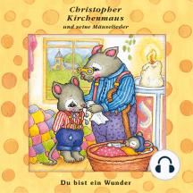 Du bist ein Wunder (Christopher Kirchenmaus und seine Mäuselieder 22): Kinder-Hörspiel