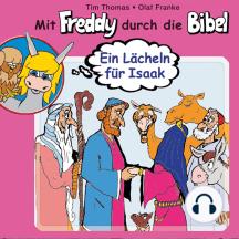 Ein Lächeln für Isaak (Mit Freddy durch die Bibel 3): Ein musikalisches Hörspiel
