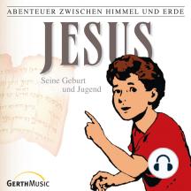 Jesus - Seine Geburt und Jugend (Abenteuer zwischen Himmel und Erde 21): Hörspiel