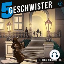 Luthers Vermächtnis (5 Geschwister 18): Kinder-Hörspiel