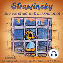 Strawinsky und die Stadt der Gefangenen (Strawinsky 2): Ein musikalisches Hörspiel