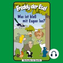 Was ist bloß mit Eugen los? (Freddy der Esel 25): Ein musikalisches Hörspiel