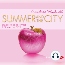 Summer and the City. Carries Leben vor Sex and the City (Lesung)