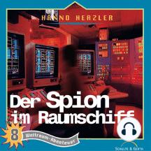Der Spion im Raumschiff (Weltraum-Abenteuer 8): Kinder-Hörspiel