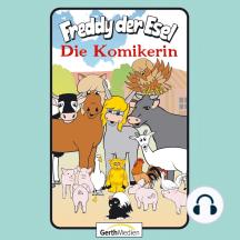 Die Komikerin (Freddy der Esel 58): Ein musikalisches Hörspiel