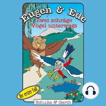 Zwei schräge Vögel unterwegs (Eugen & Ede - Ihr erster Fall): Ein musikalisches Kinder-Hörspiel