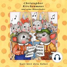 Gott hört dein Gebet (Christopher Kirchenmaus und seine Mäuselieder 25): Kinder-Hörspiel