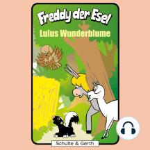 Lulus Wunderblume (Freddy der Esel 36): Ein musikalisches Hörspiel