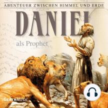 Daniel als Prophet (Abenteuer zwischen Himmel und Erde 19): Hörspiel
