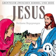 Jesus - Heilsame Begegnungen (Abenteuer zwischen Himmel und Erde 24)
