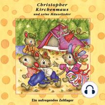 Ein aufregendes Zeltlager (Christopher Kirchenmaus und seine Mäuselieder 13): Kinder-Hörspiel
