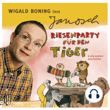 Väter sprechen Janosch, Folge 4: Wigald Boning liest Janosch - Riesenparty für den Tiger & drei weitere Geschichten (Ungekürzt)