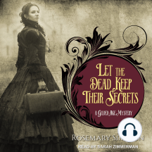 Let the Dead Keep Their Secrets: Gilded Age Mysteries, Book 3