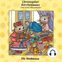 Die Stadtmaus (Christopher Kirchenmaus und seine Mäuselieder 9)