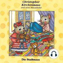 Die Stadtmaus (Christopher Kirchenmaus und seine Mäuselieder 9): Kinder-Hörspiel