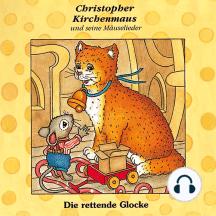Die rettende Glocke (Christopher Kirchenmaus und seine Mäuselieder 7): Kinder-Hörspiel