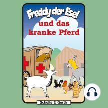Freddy und das kranke Pferd (Freddy der Esel 30): Ein musikalisches Hörspiel