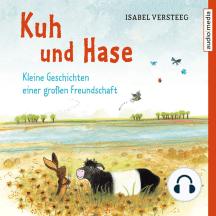 Kuh und Hase: Kleine Geschichten einer großen Freundschaft
