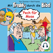 Pech für Mose (Mit Freddy durch die Bibel 1): Ein musikalisches Hörspiel