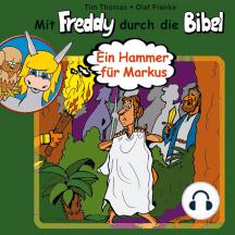 Ein Hammer für Markus (Mit Freddy durch die Bibel 7): Ein musikalisches Hörspiel