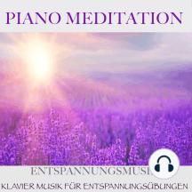 Piano Meditation – Entspannungsmusik: Klavier Musik für Entspannungsübungen