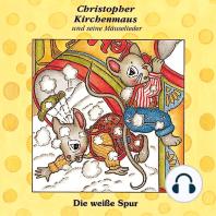 Die weisse Spur (Christopher Kirchenmaus und seine Mäuselieder 8)