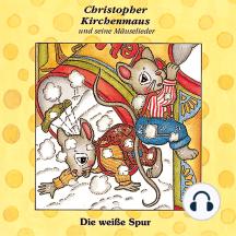 Die weisse Spur (Christopher Kirchenmaus und seine Mäuselieder 8): Kinder-Hörspiel