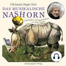 Das musikalische Nashorn und andere Tiergeschichten: Gelesen von Christian Steyer