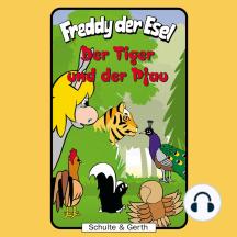 Der Tiger und der Pfau (Freddy der Esel 34): Ein musikalisches Hörspiel