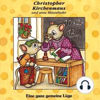 Eine ganz gemeine Lüge (Christopher Kirchenmaus und seine Mäuselieder 6)
