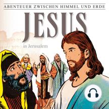 Jesus - In Jerusalem (Abenteuer zwischen Himmel und Erde 25): Hörspiel