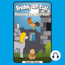 Henning der Querkopf (Freddy der Esel 48): Ein musikalisches Hörspiel