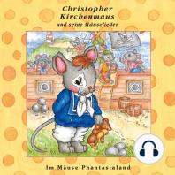 Im Mäuse-Phantasialand (Christopher Kirchenmaus und seine Mäuselieder 26)