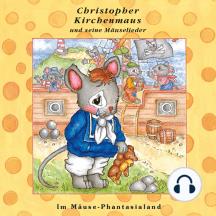 Im Mäuse-Phantasialand (Christopher Kirchenmaus und seine Mäuselieder 26): Kinder-Hörspiel
