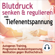 Blutdruck Senken & Regulieren mit Tiefenentspannung - Autogenes Training, Progressive Muskelentspannung, Meditation gegen Bluthochdruck