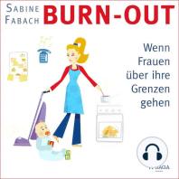 Burn-out - Wenn Frauen über ihre Grenzen gehen