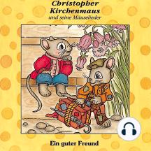 Ein guter Freund (Christopher Kirchenmaus und seine Mäuselieder 2): Kinder-Hörspiel
