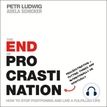 The End of Procrastination: How to Stop Postponing and Live a Fulfilled Life